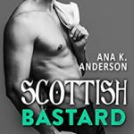 Scottish Bastard de Ana K. Anderson