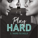 Hard to hold – Play Hard T2 de K. Bromberg