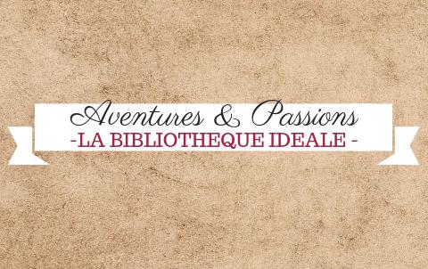 La bibliothèque idéale – Aventures & Passions