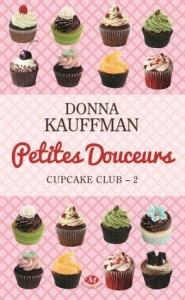 Cupcake Club Romance, Tome 2  Petites douceurs - Donna Kauffman