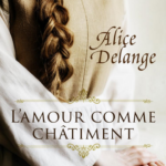 L'amour comme châtiment de Alice Delange